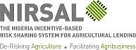 NIGERIA INCENTIVE-BASED RISK SHARING SYSTEM FOR AGRICULTURAL LENDING (NIRSAL)